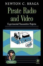 Pirate Radio and Video : Experimental Transmitter Projects - Newton C. Braga