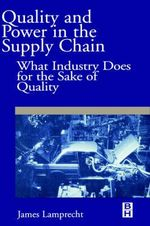 Quality and Power In the Supply Chain : QuaWhat Industry does for the Sake of Quality - James L. Lamprecht