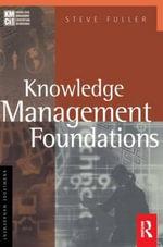 Knowledge Management Foundations : KMCI Press - Steve Fuller