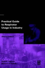 Practical Guide to Respirator Usage in Industry : And Other Adventures in the World's Most Polluted ... - D.S.L. Blackwell