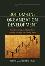 Bottom-Line Organization Development : Implementing and Evaluating Strategic Change for Lasting Value - Merrill C. Anderson