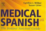 Medical Spanish : The Instant Survival Guide, 4th ed - Cynthia J. Wilber