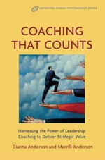 Coaching That Counts : Harnessing the Power of Leadership Coaching to Deliver Strategic Value - Dianna Anderson