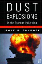 Dust Explosions in the Process Industries :  Identification, Assessment and Control of Dust Hazards - Rolf K. Eckhoff