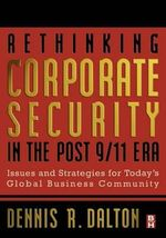 Rethinking Corporate Security In the Post-9/11 Era : Issues and Strategies for Today's Global Business Community - Dennis Dalton