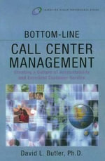 Bottom-Line Call Center Management : Creating a Culture of Accountability and Excellent Customer Service - David L. Butler