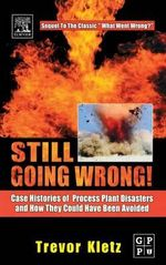 Still Going Wrong! : Case Histories of Process Plant Disasters and How They Could Have Been Avoided - Trevor A. Kletz