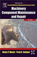 Machinery Component Maintenance and Repair : Operation and Maintenance - Heinz P. Bloch