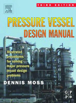 Pressure Vessel Design Manual : Illustrated Procedures for Solving Major Pressure Vessel Design Problems - Dennis R. Moss