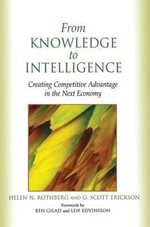 From Knowledge To Intelligence : Creating Competitive Advantage in the Next Economy - Helen N. Rothberg