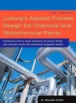 Ludwig's Applied Process Design for Chemical and Petrochemical Plants : Molecular Structure and Properties - A. Kayode Coker