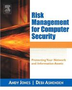 Risk Management For Computer Security : Protecting Your Network and Information Assets - Andy Jones