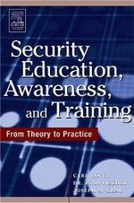 Security Education, Awareness and Training : From Theory to Practice - Carl Roper