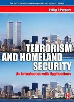 Terrorism and Homeland Security : An Introduction with Applications - Philip P. Purpura