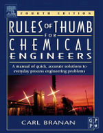 Rules of Thumb for Chemical Engineers : A Manual of Quick, Accurate Solutions to Everyday Process Engineering Problems - Carl R. Branan