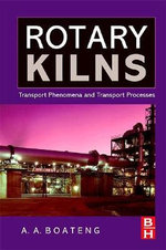 Rotary Kilns : Transport Phenomena and Transport Processes - Akwasi A. Boateng