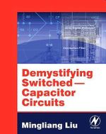 Demystifying Switched Capacitor Circuits : Demystifying Technology v. 1 - Mingliang (Michael) Liu
