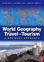 World Geography of Travel and Tourism : A Regional Approach - Alan A. Lew