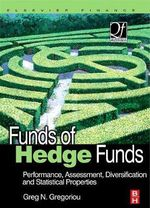 Funds of Hedge Funds : Performance, Assessment, Diversification and Statistical Properties - Greg N. Gregoriou