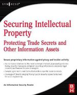 Securing Intellectual Property : Protecting Trade Secrets and Other Information Assets - InfoSecurity