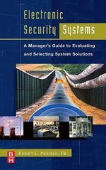 Electronic Security Systems : A Managers Guide to Evaluating and Selecting System Solutions - Robert Pearson