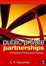 Public Private Partnerships : Principles of Policy and Finance - E. R. Yescombe