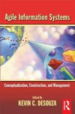 Agile Information Systems : Conceptualization, Construction, and Management - Kevin C. Desouza