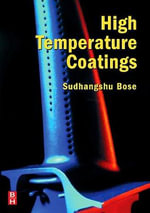 High Temperature Coatings : Deposition Technolgies, Properties and Application... - Sudhangshu Bose