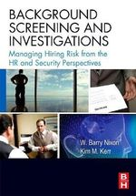 Background Screening and Investigations : Managing Hiring Risk from the HR and Security Perspectives - W. Barry Nixon
