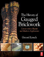 The History of Gauged Brickwork : Conservation, Repair and Modern Application - Gerard Lynch