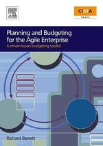 Planning and Budgeting for the Agile Enterprise : A Driver-based Budgeting Toolkit - Richard Barrett
