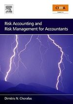Risk Accounting and Risk Management for Accountants : Risk Control, Stress Testing, Models, and IT Syste... - Dimitris N. Chorafas