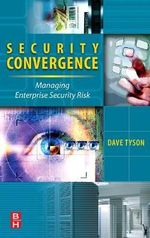 Security Convergence : Managing Enterprise Security Risk - Dave Tyson