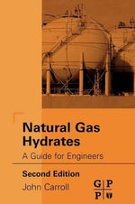 Natural Gas Hydrates : A Guide for Engineers - John Carroll