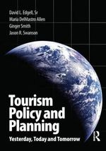 Tourism Policy and Planning : Yesterday, Today and Tomorrow - David L. Edgell