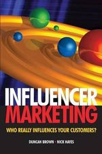 Influencer Marketing : Who Really Influences Your Customers? - Duncan Brown