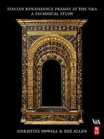 Italian Renaissance Frames at the V&A : A Technical Study - Christine Powell