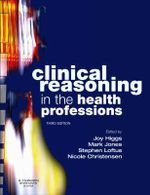 Clinical Reasoning in the Health Professions - Joy Higgs