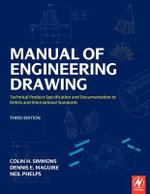 The Manual of Engineering Drawing : Technical Product Specification and Documentation to British and International Standards - Colin Simmons