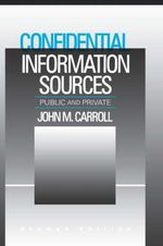 Confidential Information Sources : Public and Private - John M. Carroll