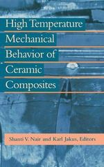 High Temperature Mechanical Behaviour of Ceramic Composites - Shanti V. Nair