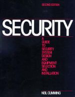 Security : A Guide to Security System Design and Equipment Selection and Installation - Neil Cumming