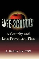 Safe Schools : A Security and Loss Prevention Plan - J. Barry Hylton