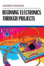Beginning Electronics Through Projects - Andrew Singmin