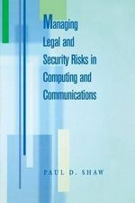 Managing Legal and Security Risks in Computers and Communications - Paul Shaw
