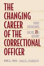 The Changing Career of the Correctional Officer : Policy Implications for the 21st Century - Don A. Josi