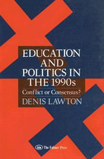 Education and Politics for the 1990s : Conflict or Consensus? - Denis Lawton