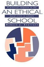Building an Ethical School : Practical Response to the Moral Crisis in Schools - Robert J. Starratt