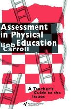 Assessment in Physical Education : A Teacher's Guide to the Issues - Bob Carroll