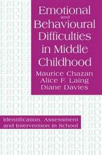 Emotional and Behavioral Difficulties in Middle Childhood : Identification, Assessment and Intervention in School - Maurice Chazan